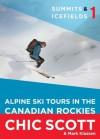 Summits & Icefields 1: Alpine Ski Tours in the Canadian Rockies - Chic Scott, Mark Klassen
