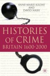 Histories of Crime: Britain 1600-2000 - Anne-Marie Kilday, David Nash