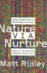 Nature Via Nurture: Genes, Experience, and What Makes Us Human - Matt Ridley