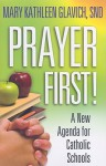 Prayer First!: A New Agenda for Catholic Schools - Mary Kathleen Glavich