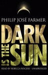 Dark Is the Sun - Philip José Farmer, Rebecca Rogers