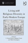Living with Religious Diversity in Early-Modern Europe - C. Scott Dixon, Dagmar Freist, Mark Greengrass