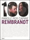 100 parole per capire Rembrandt - Stefano Zuffi