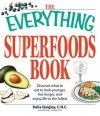 The Everything Superfoods Book: Discover what to eat to look younger, live longer, and enjoy life to the fullest - Delia Quigley, Brierley E Wright