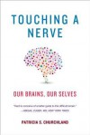Touching a Nerve: Our Brains, Our Selves - Patricia S. Churchland
