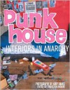Punk House: Interiors in Anarchy - Abby Banks