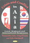 Crisis and Conflict in Asia: Local, Regionla and International Responses - Stuart S. Nagel, Purnendra Jain, G. Francis O'Leary