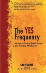 The Yes Frequency®: A Simple System to Create the Life You Really Want! - Gary Quinn