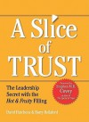Slice of Trust: The Leadership Secret with the Hot & Fruity Filling - David Hutchens, Barry Rellaford, Stephen M.R. Covey
