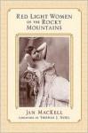 Red Light Women of the Rocky Mountains - Jan MacKell, Thomas J. Noel