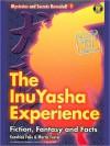 The InuYasha Experience: Fiction, Fantasy And Facts - Kazuhisa Fujie