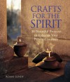 Crafts for the Spirit: 30 Beautiful Projects to Enhance Your Personal Journey - Ronni Lundy