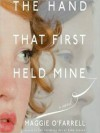 The Hand That First Held Mine (MP3 Book) - Maggie O'Farrell, Anne Flosnik