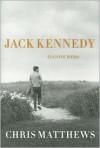 Jack Kennedy: Elusive Hero - Chris Matthews