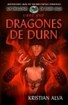 Dragones de Durn, Los Dragones de Durn Saga, Libro Uno - Kristian Alva, Moises Serrato