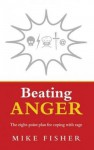 Beating Anger: The Eight-Point Plan for Coping with Rage - Mike Fisher