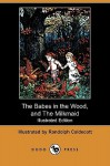 The Babes in the Wood, and the Milkmaid (Illustrated Edition) (Dodo Press) - Randolph Caldecott