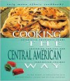 Cooking The Central American Way: Culturally Authentic Foods, Including Low-Fat And Vegetatian Recipes (Easy Menu Ethnic Cookbooks) - Alison Behnke