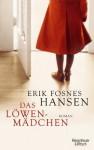 Das Löwenmädchen: Roman (German Edition) - Erik Fosnes Hansen, Hinrich Schmidt-Henkel