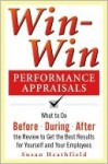 Win-Win Performance Appraisals: Get the Best Results for Yourself and Your Employees: What to Do Before, During, and After the Review - Lawrence Holpp, John Woods