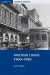 American Drama 1900-1990 (Cambridge Contexts in Literature) - Don Shiach