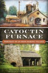 Catoctin Furnace: Portrait of an Iron Making Village - Elizabeth Anderson