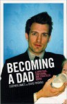 Becoming a Dad: A Spiritual, Emotional and Practical Guide - Stephen James, David Thomas