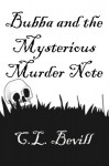 Bubba and the Mysterious Murder Note - C.L. Bevill