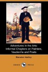 Adventures in the Arts: Informal Chapters on Painters, Vaudeville and Poets (Dodo Press) - Marsden Hartley