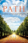 The Path to Reconciliation: Connecting People to God and To Each Other - Neil T. Anderson