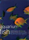 Aquarium Fish : a definitive guide to identifying and keeping freshwater and marine fishes - Mary Bailey, Gina Sandford