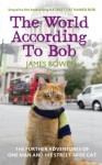 The World According to Bob: The Further Adventures of One Man and His Street-Wise Cat - James Bowen