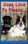 Dogs Love to Please... We Teach Them How: The Safe & Gentle Guide to Dog Obedience Training Through Interspecies Communication - September B. Morn
