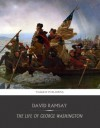 The Life of George Washington - David Ramsay