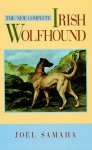 The New Complete Irish Wolfhound - Joel Samaha