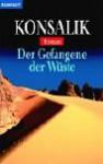 Der Gefangene Der Wüste. Roman - Heinz G. Konsalik