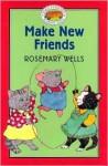 Make New Friends - Rosemary Wells, Jody Wheeler
