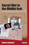 Secret War in the Middle East: The Covert Strugle for Syria, 1949-1961 - Andrew Rathmell