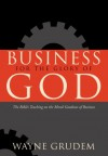 Business for the Glory of God: The Bible's Teaching on the Moral Goodness of Business - Wayne A. Grudem