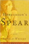 Henderson's Spear: A Novel - Ronald Wright