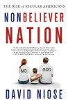 Nonbeliever Nation: The Rise of Secular Americans - David Niose