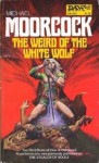 The Weird Of The White Wolf (Elric of Melniboné, #3 DAW) - Michael Moorcock