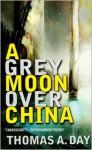A Grey Moon Over China - Thomas A. Day