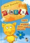 Aurelka, czyli wielkie hece małej świnki - Piotr Rowicki