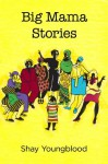 Big Mama Stories - Shay Youngblood, Hilda Robinson