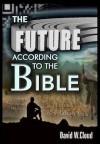 The Future According to the Bible - David W. Cloud