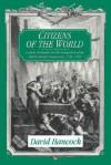 Citizens of the World: London Merchants and the Integration of the British Atlantic Community, 1735-1785 - David Hancock