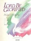 Lord, Be Glorified 1 - Mark Hayes