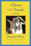 A Clown in the Trunk: A Memoir - Maralys Wills