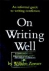 On Writing Well: An Informal Guide to Writing Nonfiction - William Knowlton Zinsser